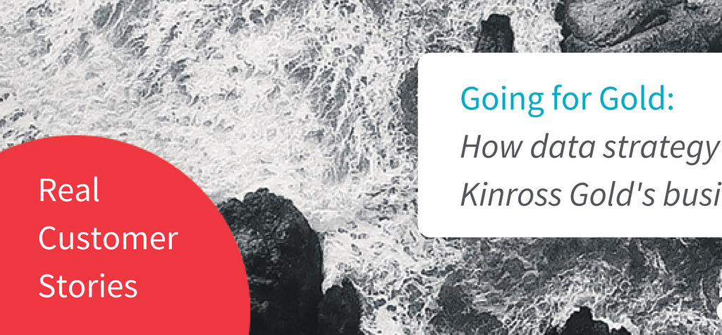 Going for Gold: How data strategy improved Kinross Gold's business